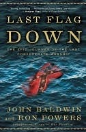 Last Flag Down: The Epic Journey of the Last Confederate Warship John Baldwin
