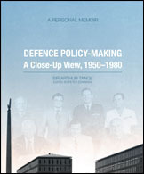 Defence Policy Making:  A Close Up View, 1950   1980 Arthur Tange