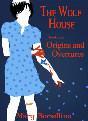 Origins and Overtures (The Wolf House, #1) Mary Borsellino
