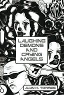 Laughing Demons And Crying Angels Juan H. Torres