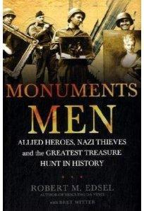 Monuments Men: Allied Heroes, Nazi Thieves and the Greatest Treasure Hunt in History Robert M. Edsel