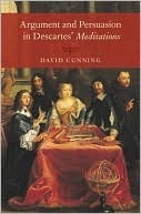 Argument and Persuasion in Descartes Meditations Argument and Persuasion in Descartes Meditations  by  David Cunning