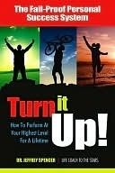 Turn It Up!: How to Perform at Your Highest Level for a Lifetime  by  Jeffrey Spencer