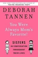 You Were Always Moms Favorite!: Sisters in Conversation Throughout Their Lives  by  Deborah Tannen