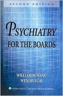 Psychiatry for the Boards  by  William W. Wang