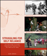 Struggling for Self Reliance: Four Case Studies of Australian Regional Force Projection in the Late 1980s and the 1990s  by  Bob Breen
