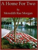A Home For Two  by  Meredith Rae Morgan