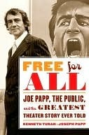 Free for All: Joe Papp, The Public, and the Greatest Theater Story Ever Told Kenneth Turan