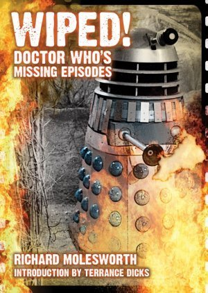 Wiped! Doctor Whos Missing Episodes Richard Molesworth