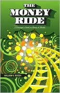 The Money Ride: A Passengers Guide to Money & Wealth)  by  Dennis L. Busch