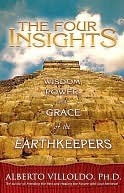 The Four Insights: Wisdom, Power and Grace of the Earthkeepers  by  Alberto Villoldo