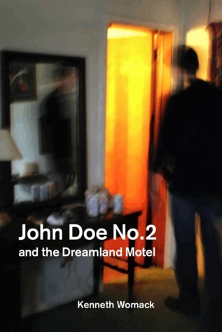 John Doe No. 2 and the Dreamland Motel  by  Kenneth Womack