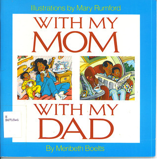 With My Mom, with My Dad  by  Maribeth Boelts