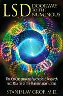 LSD: Doorway to the Numinous: The Groundbreaking Psychedelic Research Into Realms of the Human Unconscious  by  Stanislav Grof