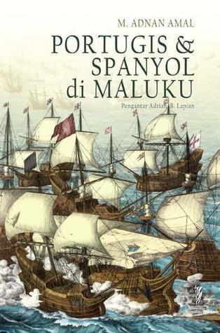 Portugis dan Spanyol di Maluku  by  M. Adnan Amal