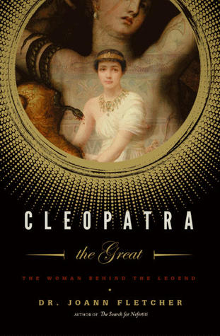 Cleopatra the Great: The Woman Behind the Legend  by  Joann Fletcher