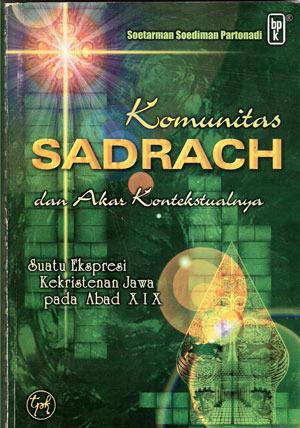 Komunitas Sadrach dan Akar Kontekstualnya: Suatu Ekspresi Kekristenan Jawa pada Abad XIX  by  Soetarman Soediman Partonadi