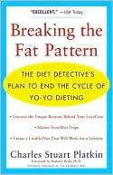 Breaking the Fat Pattern: The Diet Detectives Plan to End the Cycle of Yo-Yo Dieting Charles Stuart Platkin