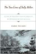 The Two Lives of Sally Miller: A Case of Mistaken Racial Identity in Antebellum New Orleans  by  Carol Wilson