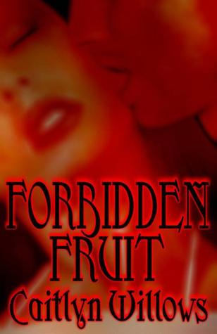 Forbidden Fruit  by  Caitlyn Willows