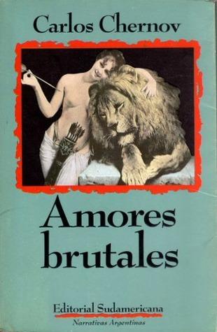 Amores Brutales  by  Carlos Chernov