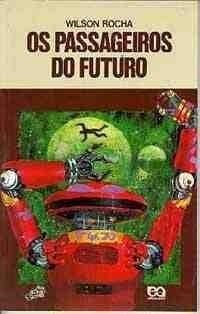 Os Passageiros do Futuro  by  Wilson Rocha