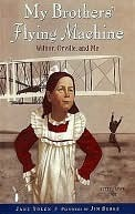 My Brothers Flying Machine: Wilbur, Orville, and Me  by  Jane Yolen