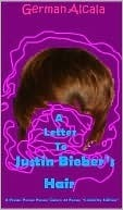 A Letter To Justin Biebers Hair  by  German Alcala