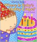 Where Is Babys Birthday Cake? Karen Katz