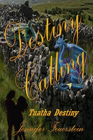 Destiny Calling (Tuatha Destiny, #1) Jennifer L. Feuerstein