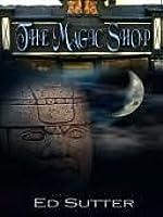 The Magic Shop Ed Sutter