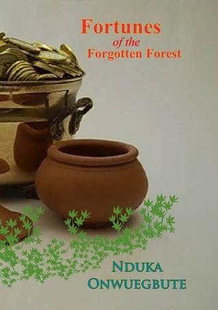 Fortunes of the Forgotten Forest Nduka Onwuegbute