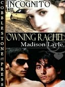 Owning Rachel [Incognito Book 2]  by  Madison Layle