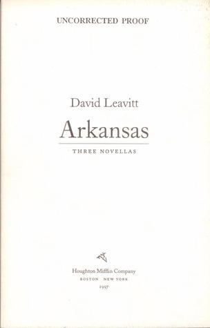 Arkansas: Three Novellas David Leavitt