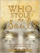 Who Stole My Soul?: A Dialogue with the Devil on the Meaning of Life  by  Vishwa Prakash