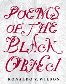 Poems of the Black Object  by  Ronaldo Wilson