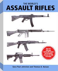 The Worlds Assault Rifles. Gary Paul Johnston & Thomas B. Nelson  by  Gary Paul Johnston