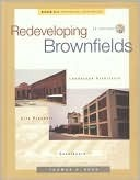 Redeveloping Brownfields: Landscape Architects, Site Planners, Developers [With CDROM] Thomas H. Russ