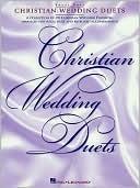 Christian Wedding Duets: Piano, Vocal  by  Hal Leonard Publishing Company