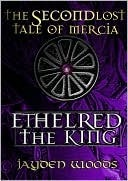 Ethelred the King (Lost Tales of Mercia, #2)  by  Jayden Woods