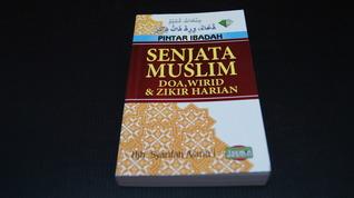 Senjata Muslim: Doa, Wirid & Zikir Harian  by  Hjh. Syarifah Asmui