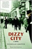 Dizzy City: A Novel Nicholas Griffin