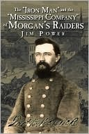The Iron Man And The Mississippi Company Of Morgans Raiders Jim  Power