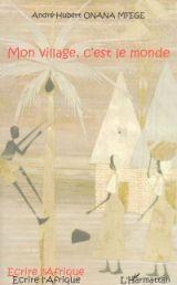 Mon village, cest le monde André-Hubert Onana Mfege