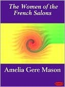 The Women of the French Salons  by  Amelia Ruth Gere Mason