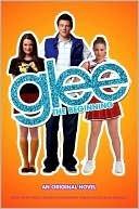 Glee: The Beginning: An Original Novel Sophia Lowell