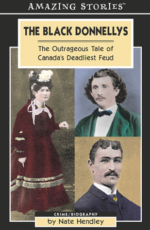 The Black Donnellys: The Outrageous Tale of Canadas Deadliest Feud  by  Nate Hendley
