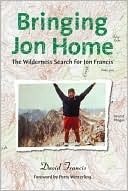 Bringing Jon Home: The Wilderness Search for Jon Francis David Francis