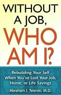 Without A Job Who Am I? Abraham J. Twerski