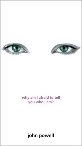 Why Am I Afraid to Tell You Who I Am?: Insights on Self-Awareness, Personal Growth and Interpersonal Communication  by  John Joseph Powell